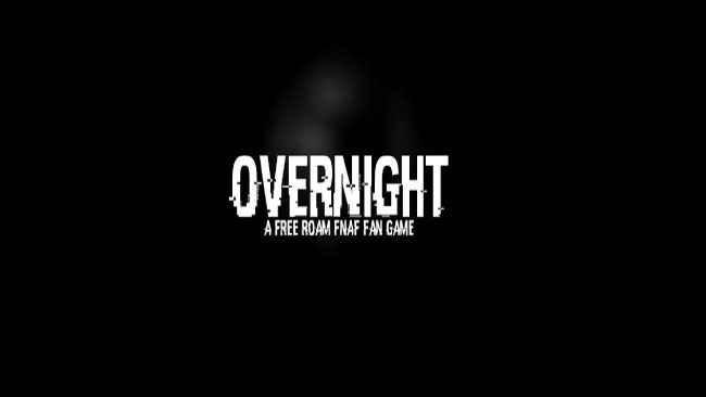 OverNight - A FREE ROAM FNAF fan game Free Download