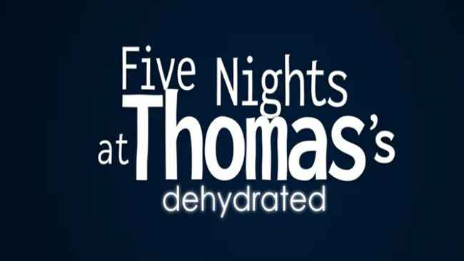 Five Nights at Thomas's: Dehydrated Free Download